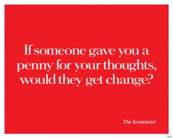 Penny For Your Thoughts from The Economist's 'White out of Red' advertisement campaign. Individually numbered hand-pulled silk screen print on 280 GSM archival paper. Available framed or unframed. (Number shown on screen is for reference only.)